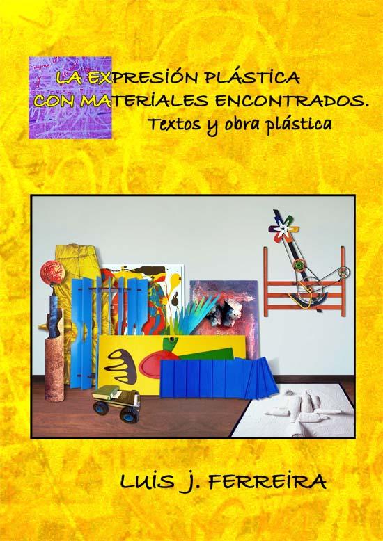 1. La expresión plástica con materiales encontrados. Textos y obra plástica.